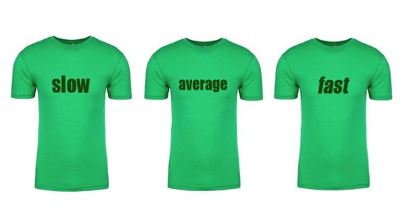 Fast Slow Average Shirts